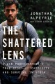 The shattered lens : a war photographer's true story of captivity and survival in Syria