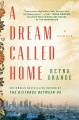 A DREAM CALLED HOME : A MEMOIR