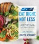 Atkins : eat right, not less --your guidebook for living a low-carb and low-sugar lifestyle