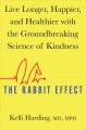 The rabbit effect : live longer, happier, and healthier with the groundbreaking science of kindness
