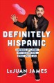 Definitely Hispanic : growing up Latino and celebrating what unites us