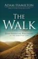 The walk : five essential practices of the Christian life