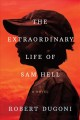 The extraordinary life of Sam Hell : a novel