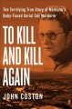 To kill and kill again : the terrifying true story of Montana's baby-faced serial sex murderer