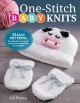 One-stitch baby knits : 22 easy patterns for adorable garments and accessories using garter stitch