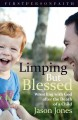 Limping but blessed : wrestling with God after the death of a child