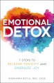 Emotional detox : 7 steps to release toxicity and energize joy