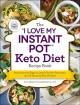 "The ""I love my instant pot"" keto diet recipe book : from poached eggs to quick chicken parmesan, 175 fat-burning keto recipes"
