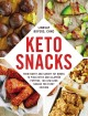 Keto snacks : from sweet and savory fat bombs to pizza bites and jalapeno poppers, 100 low-carb snacks for every craving
