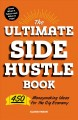 The ultimate side hustle book : 450 moneymaking ideas for the gig economy