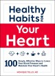 Healthy habits for your heart : 100 simple, effective ways to lower your blood pressure and maintain your heart's health