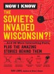 Now I know: the Soviets invaded Wisconsin?! : ... and 99 more interesting facts, plus the amazing stories behind them