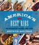 America's best ribs : 100 recipes for the Best. Ribs. Ever.