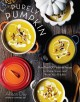 Purely pumpkin : more than 100 wholesome recipes to share, savor, and warm your kitchen.