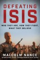 Defeating Isis : who they are, how they fight, what they believe
