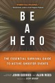 Be a hero! : the essential survival guide to active-shooter events