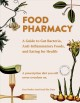 Food pharmacy : a guide to gut bacteria, anti-inflammatory foods, and eating for health -- a prescription diet you will never overdose on