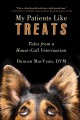 My patients like treats : tales from a house-call veterinarian