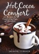 Hot cocoa comfort : 50 recipes for comforting cups of chocolate