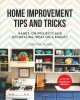 Home improvement tips and tricks : hands-on projects and decorating ideas on a budget