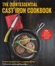 The quintessential cast iron cookbook : 100 one-pan recipes to make the most of your skillet