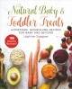 Natural baby & toddler treats : homemade, nourishing recipes for baby and beyond