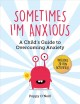Sometimes I'm anxious : a child's guide to overcoming anxiety