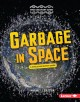Garbage in space : a space discovery guide