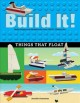 Build it! Things that float : make supercool models with your Lego classic set