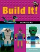 Build it! Monsters : make supercool models with your favorite Lego® parts.
