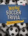 Wacky soccer trivia : fun facts for every fan