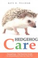 Hedgehogs : the essential guide to ownership & care for your pet