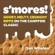 S'mores! : gooey, melty, crunchy riffs on the campfire classic