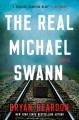 The real Michael Swann : a novel