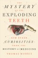 The mystery of the exploding teeth : and other curiosities from the history of medicine
