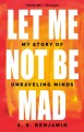 Let me not be mad : a story of unraveling minds