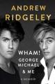 Wham!, George Michael, & me : a memoir