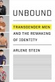 Unbound : transgender men and the remaking of identity
