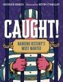 Caught! : nabbing history's most wanted