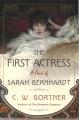 The first actress : a novel of Sarah Bernhardt