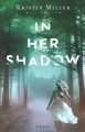 In her shadow : a novel