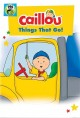 Caillou. Things that go!
