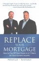 Replace Your Mortgage : How to Pay Off Your Home in 5-7 Years on Your Current Income