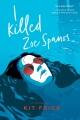 I killed Zoe Spanos : a novel