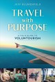 Travel with purpose : a field guide to voluntourism