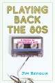 Playing back the 80s : a decade of unstoppable hits