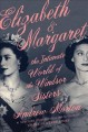 Elizabeth & Margaret : the intimate world of the Windsor sisters