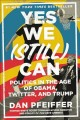 Yes we (still) can : politics in the age of Obama, Twitter, and Trump