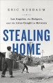 Stealing home : Los Angeles, the Dodgers, and the lives caught in between