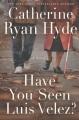 Have you seen Luis Velez? : a novel